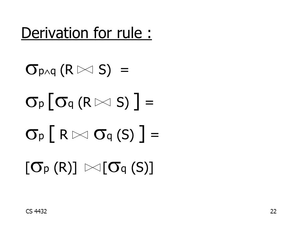 CS 443222 Derivation for rule :  p  q (R S) =  p [  q (R S) ] =  p [ R  q (S) ] = [  p (R)] [  q (S)]