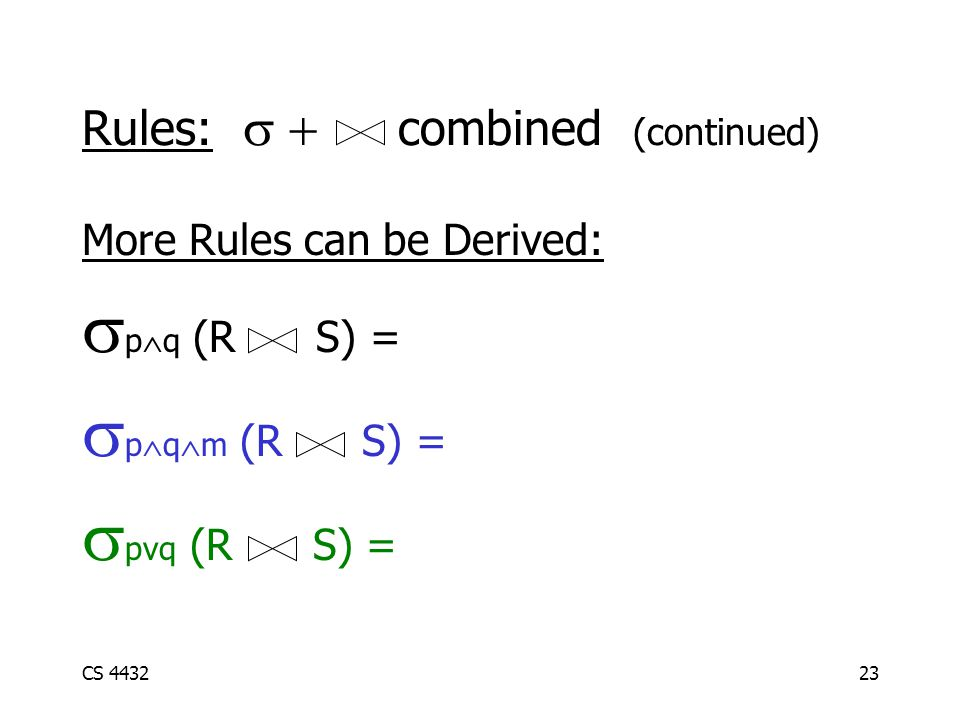 CS 443223 More Rules can be Derived:  p  q (R S) =  p  q  m (R S) =  pvq (R S) = Rules:  combined (continued)