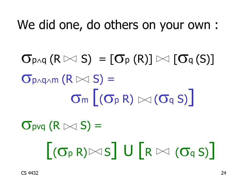 CS 443224 We did one, do others on your own :  p  q (R S) = [  p (R)] [  q (S)]  p  q  m (R S) =  m [ (  p R) (  q S) ]  pvq (R S) = [ (  p R) S ] U [ R (  q S) ]