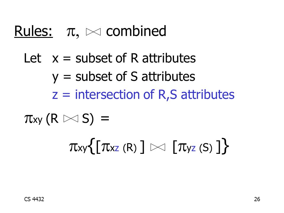 CS 443226 Rules:  combined Let x = subset of R attributes y = subset of S attributes z = intersection of R,S attributes  xy (R S) =  xy { [  xz ( R ) ] [  yz ( S ) ] }