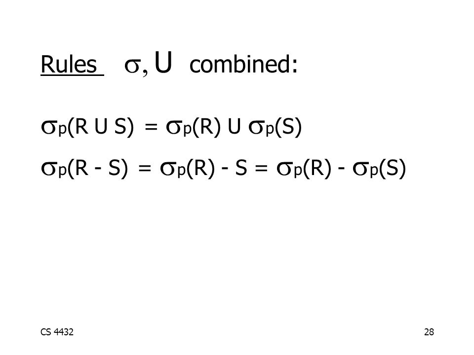 CS 443228  p (R U S) =  p (R) U  p (S)  p (R - S) =  p (R) - S =  p (R) -  p (S) Rules   U  combined: