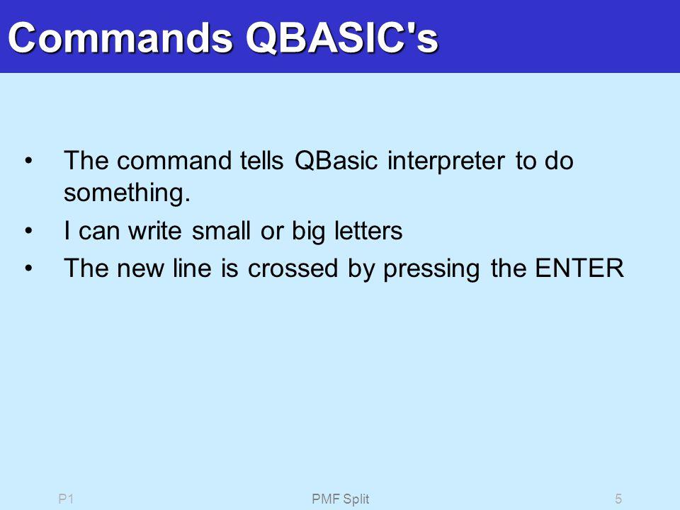 P1PMF Split5 Commands QBASIC s The command tells QBasic interpreter to do something.