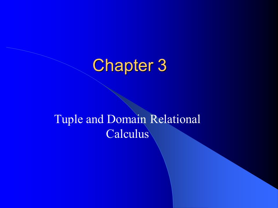 Chapter 3 Tuple and Domain Relational Calculus