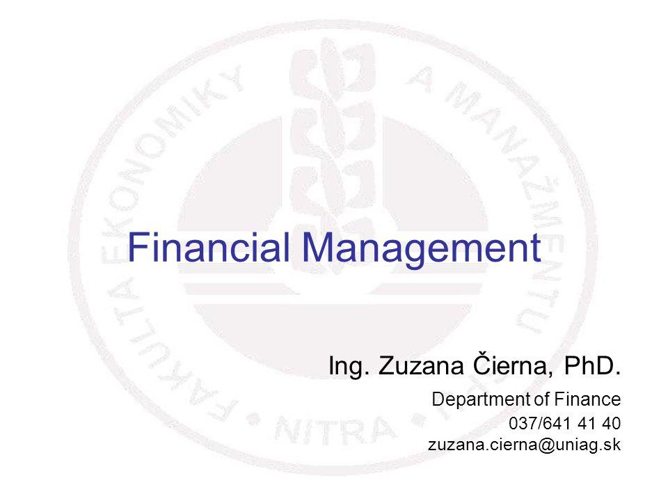1 Financial Management Ing. Zuzana Čierna, PhD.