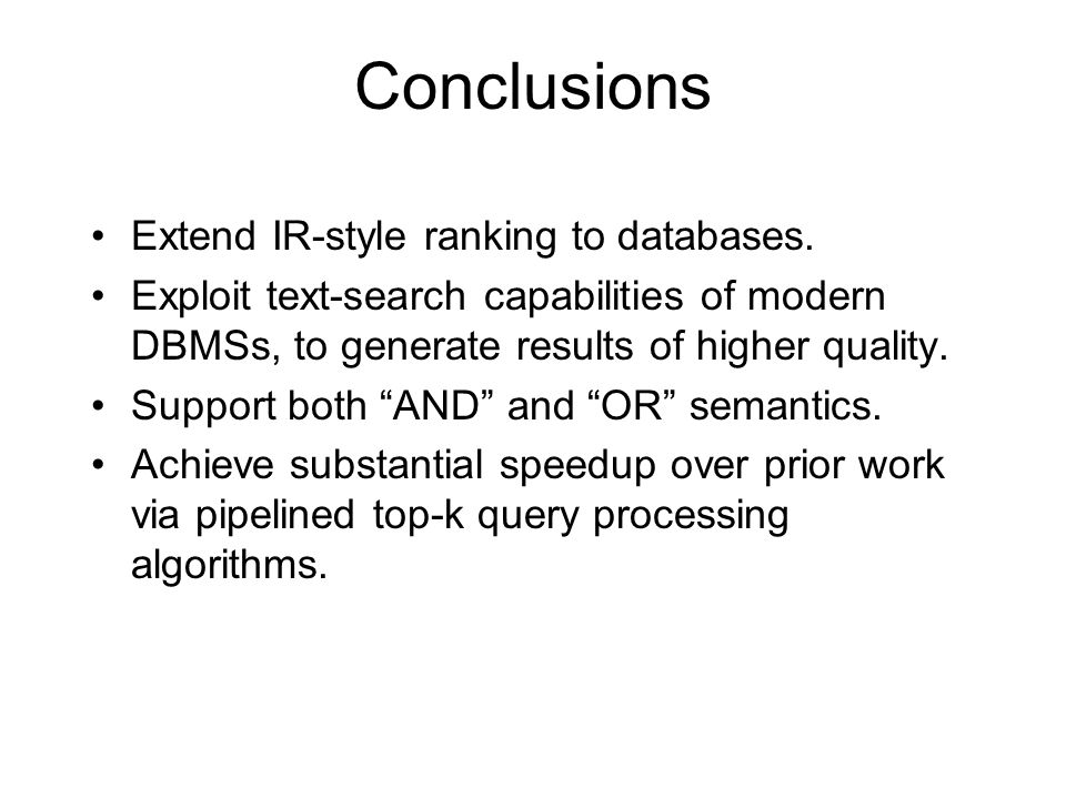 Conclusions Extend IR-style ranking to databases.