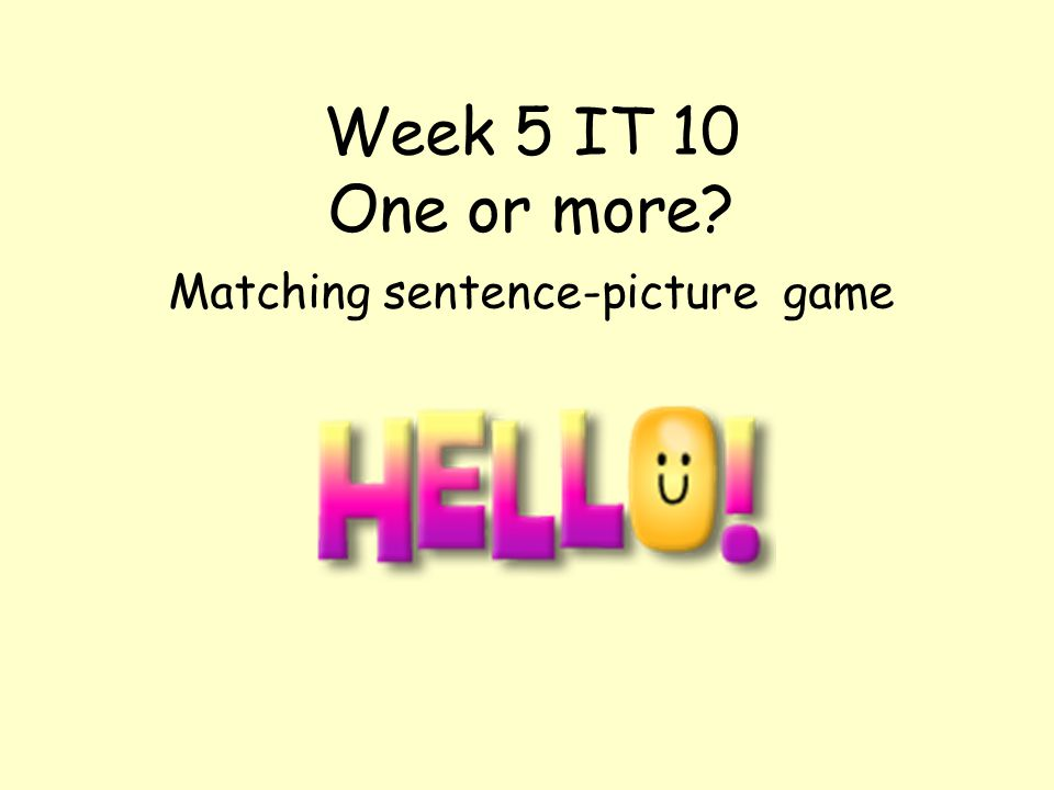 Week 5 IT 10 One or more? Matching sentence-picture game