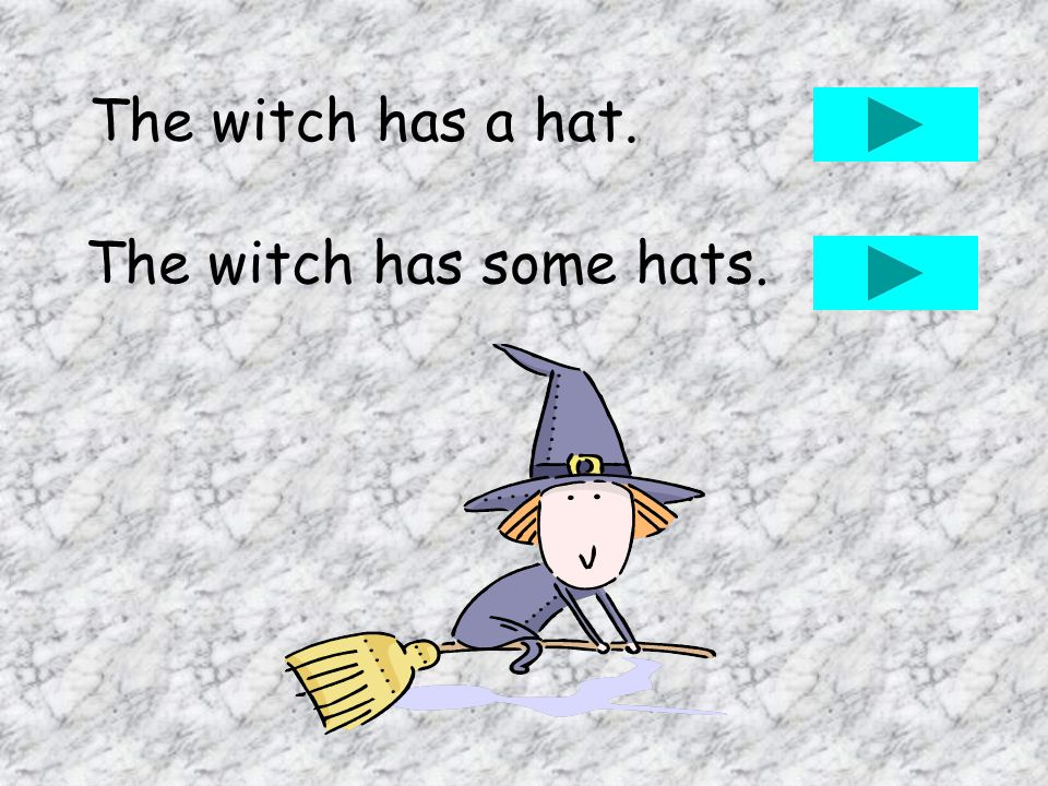 The witch has a hat. The witch has some hats.