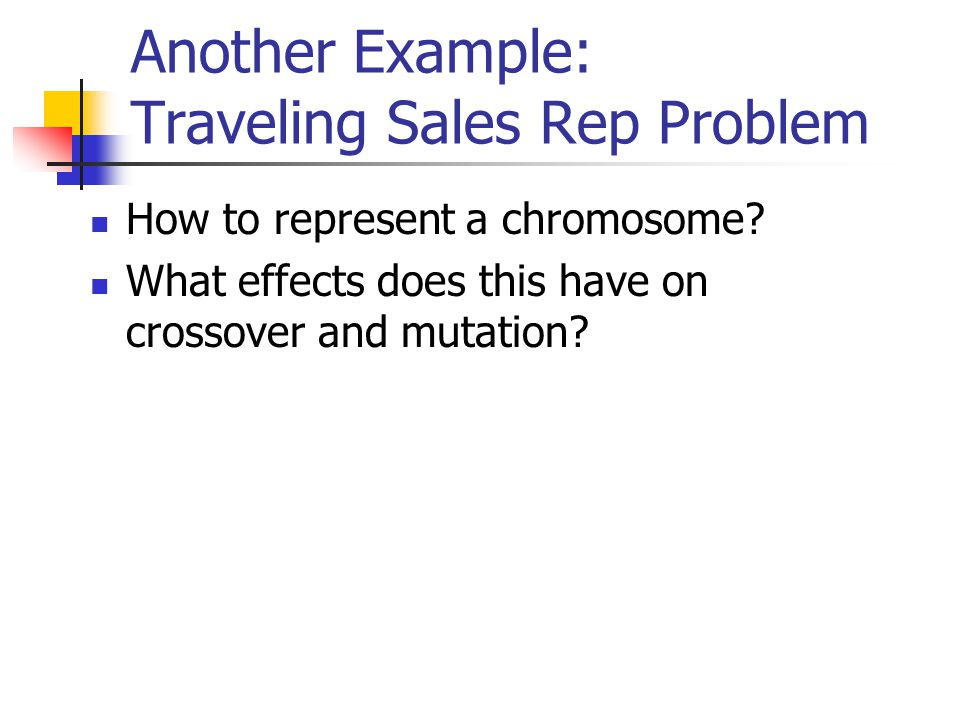 Another Example: Traveling Sales Rep Problem How to represent a chromosome.