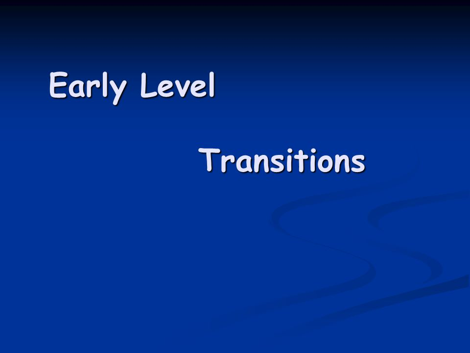 Early Level Transitions