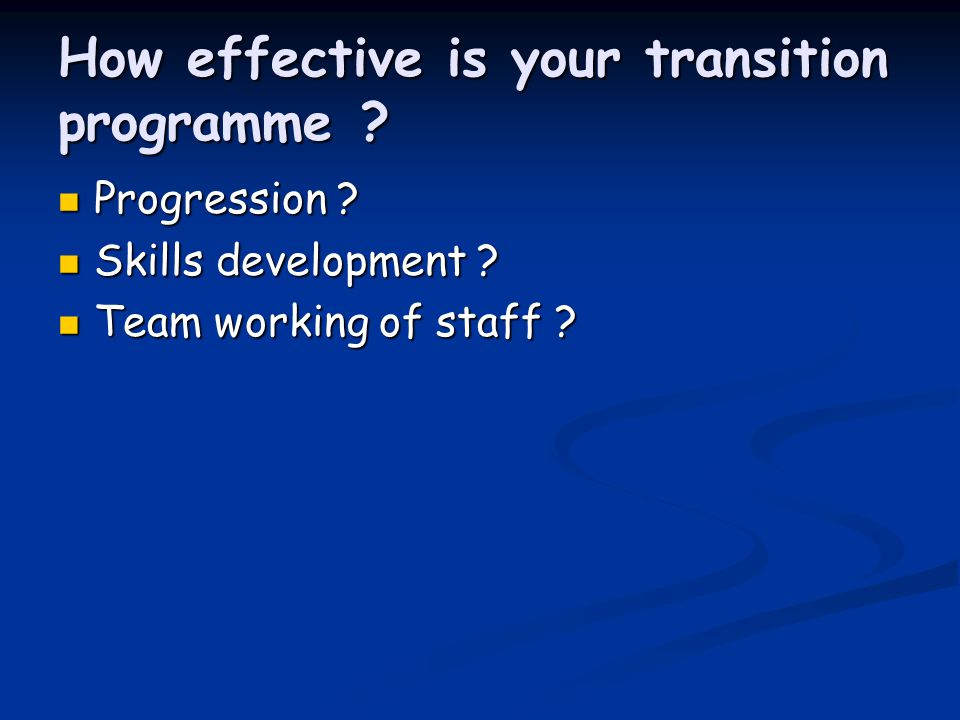 How effective is your transition programme . Progression .