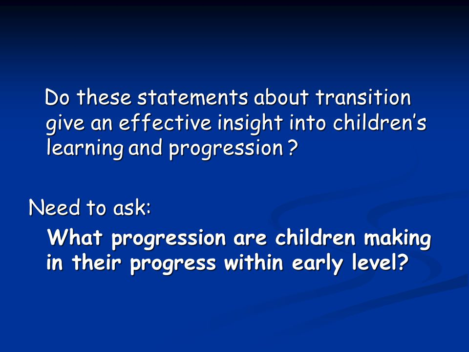 Do these statements about transition give an effective insight into children's learning and progression .