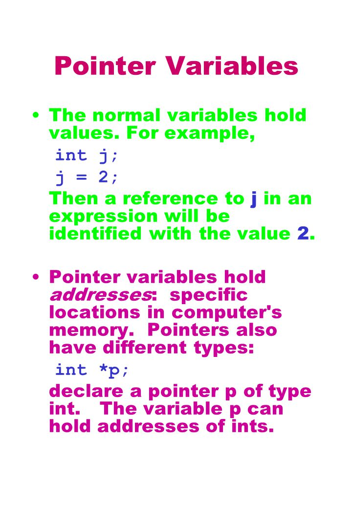 Pointer Variables The normal variables hold values.