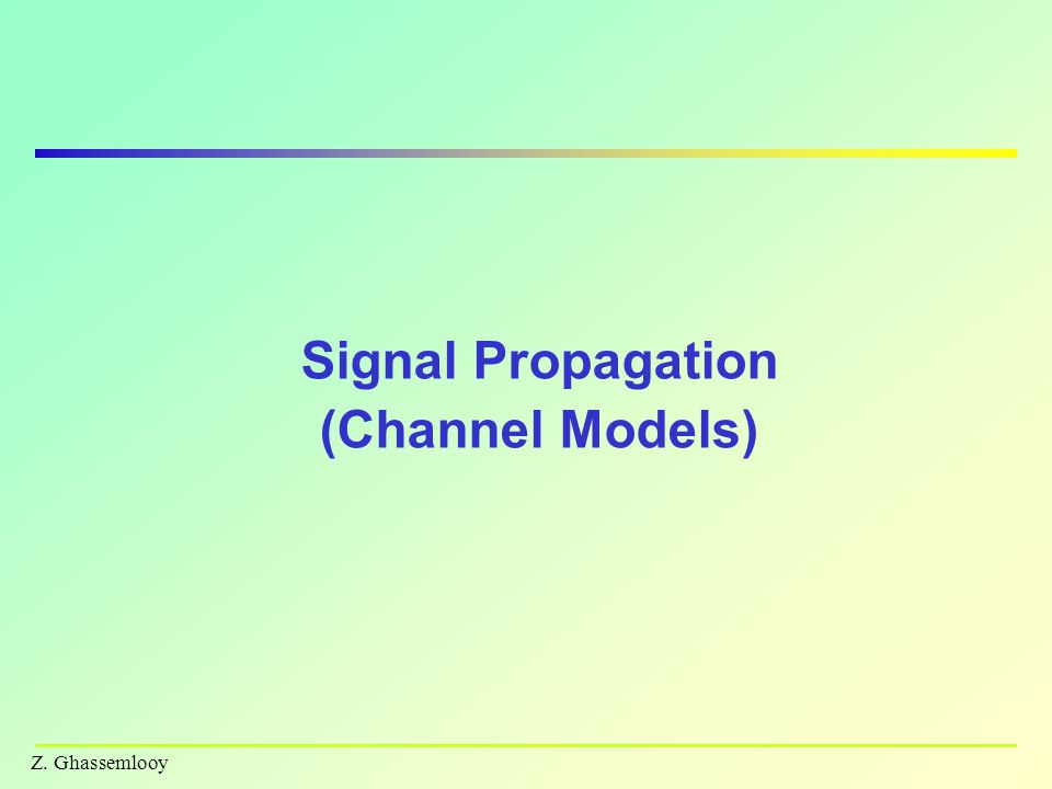 Z. Ghassemlooy Signal Propagation (Channel Models)