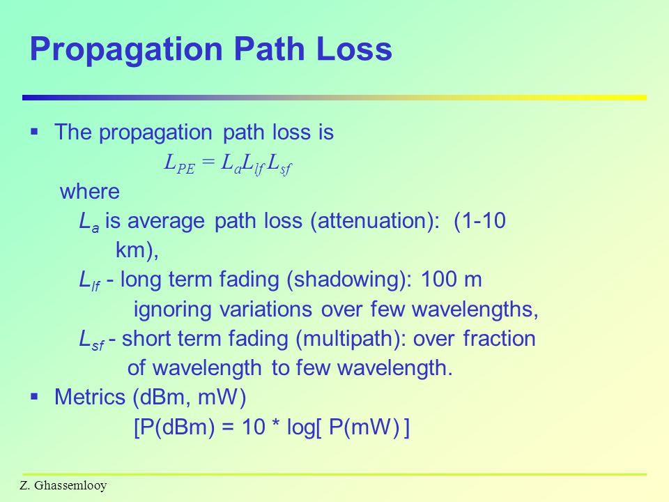 Z. Ghassemlooy Propagation Path Loss  The propagation path loss is L PE = L a L lf L sf where L a is average path loss (attenuation): (1-10 km), L lf