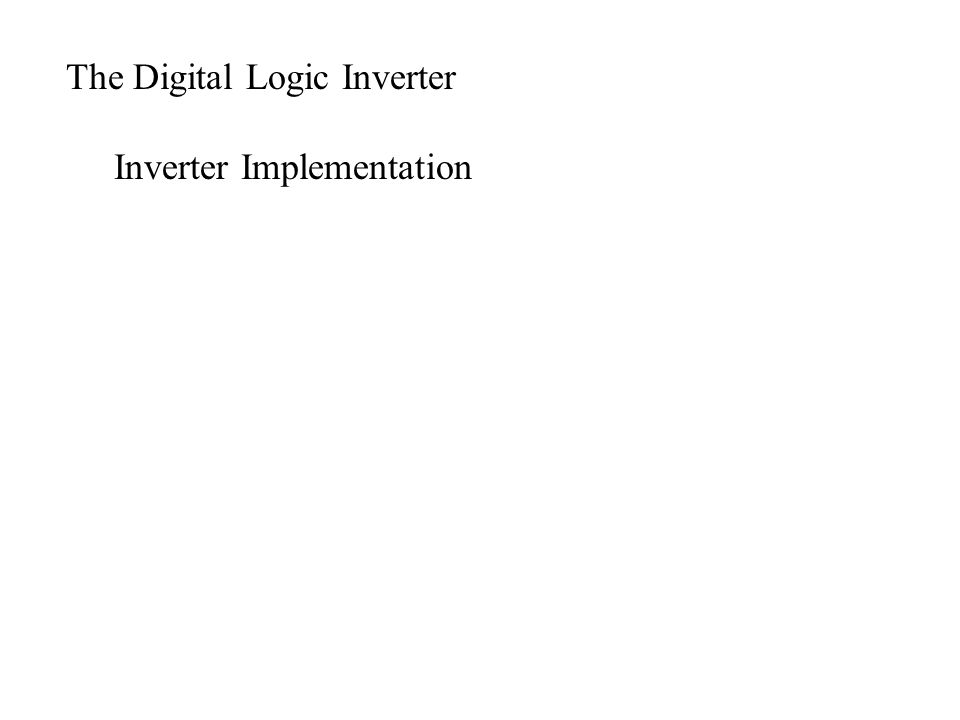 The Digital Logic Inverter Inverter Implementation