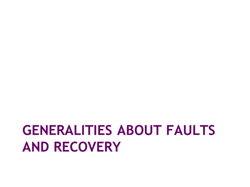 GENERALITIES ABOUT FAULTS AND RECOVERY