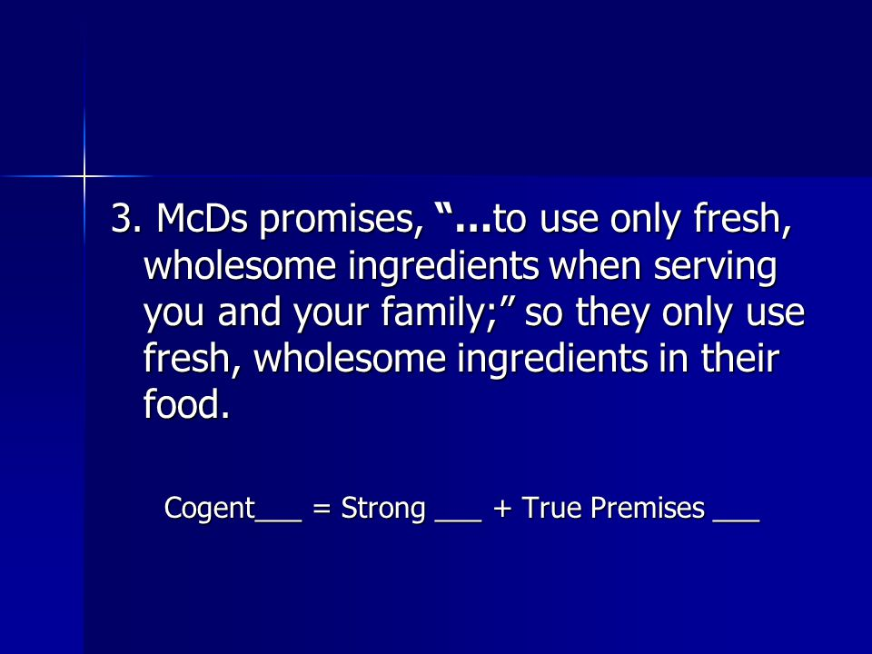 """3. McDs promises, """"…to use only fresh, wholesome ingredients when serving you and your family;"""" so they only use fresh, wholesome ingredients in their"""