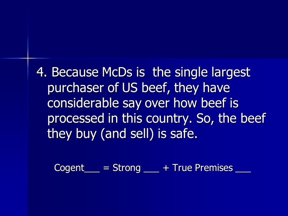 4. Because McDs is the single largest purchaser of US beef, they have considerable say over how beef is processed in this country. So, the beef they b