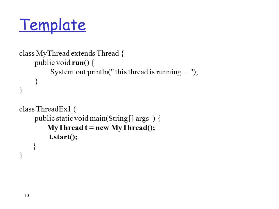 13 Template class MyThread extends Thread { public void run() { System.out.println( this thread is running...
