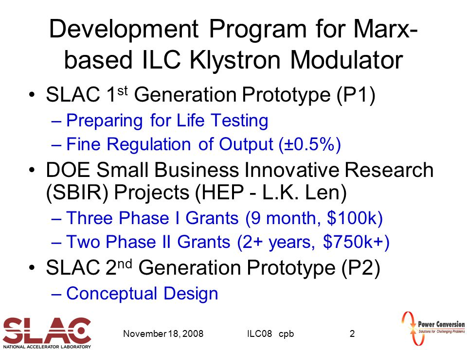 November 18, 2008ILC08 cpb2 Development Program for Marx- based ILC Klystron Modulator SLAC 1 st Generation Prototype (P1) –Preparing for Life Testing