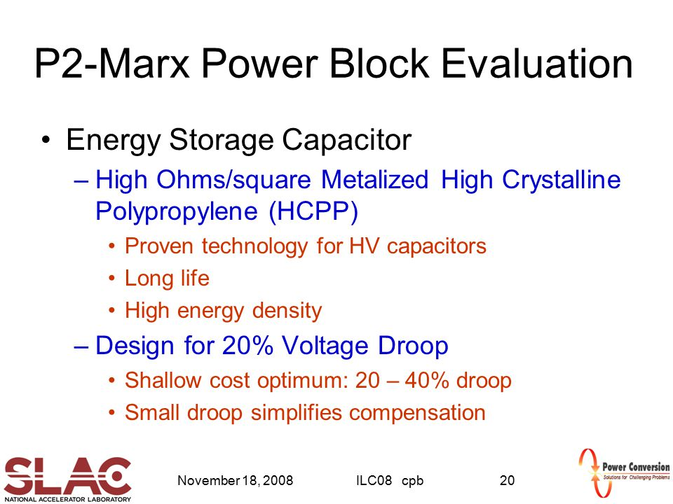 November 18, 2008ILC08 cpb20 P2-Marx Power Block Evaluation Energy Storage Capacitor –High Ohms/square Metalized High Crystalline Polypropylene (HCPP)