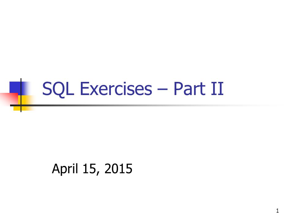 1 SQL Exercises – Part II April 15, 2015