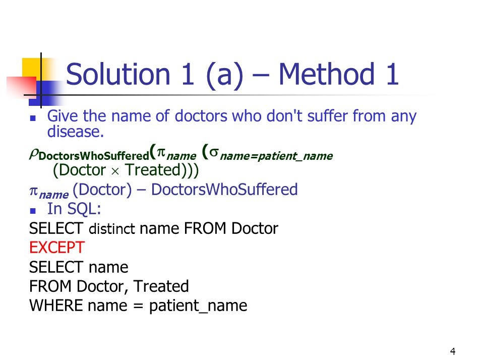 4 Solution 1 (a) – Method 1 Give the name of doctors who don't suffer from any disease.  DoctorsWhoSuffered (  name (  name=patient_name (Doctor 