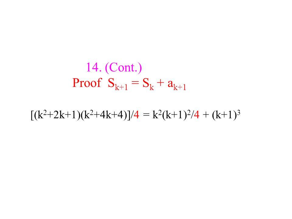 14. (Cont.) Proof S k+1 = S k + a k+1 [(k 2 +2k+1)(k 2 +4k+4)]/4 = k 2 (k+1) 2 /4 + (k+1) 3