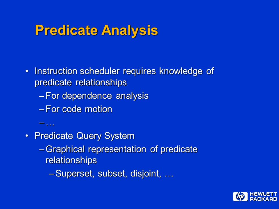 Predicate Analysis Instruction scheduler requires knowledge of predicate relationshipsInstruction scheduler requires knowledge of predicate relationsh