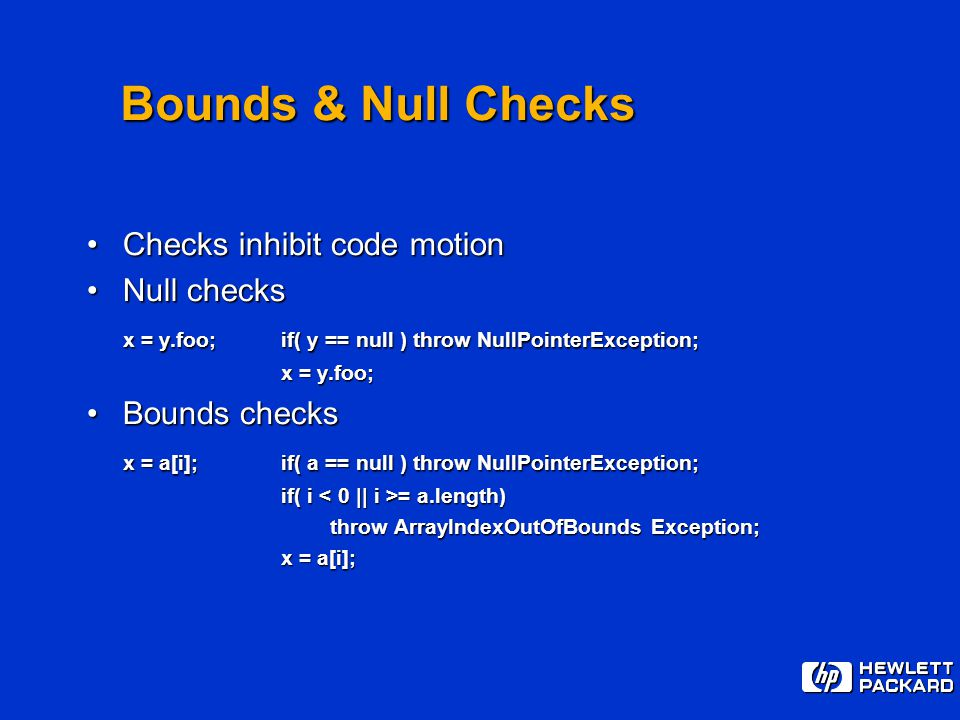 Bounds & Null Checks Checks inhibit code motionChecks inhibit code motion Null checksNull checks x = y.foo;if( y == null ) throw NullPointerException;