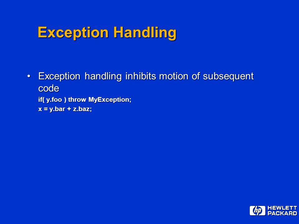 Exception Handling Exception handling inhibits motion of subsequent codeException handling inhibits motion of subsequent code if( y.foo ) throw MyException; x = y.bar + z.baz;