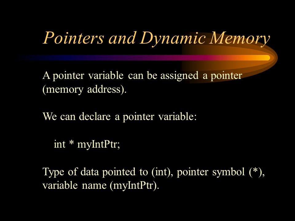 Pointers and Dynamic Memory Free Store (heap) myIntPtr int * myIntPtr myIntPtr = new int;