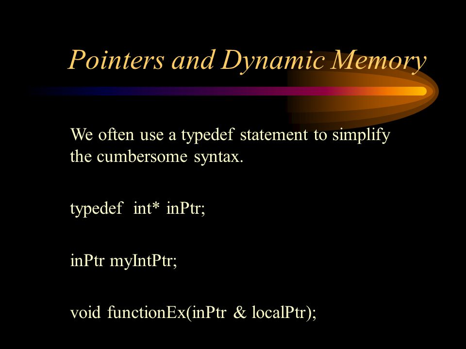 Pointers and Dynamic Memory We often use a typedef statement to simplify the cumbersome syntax.