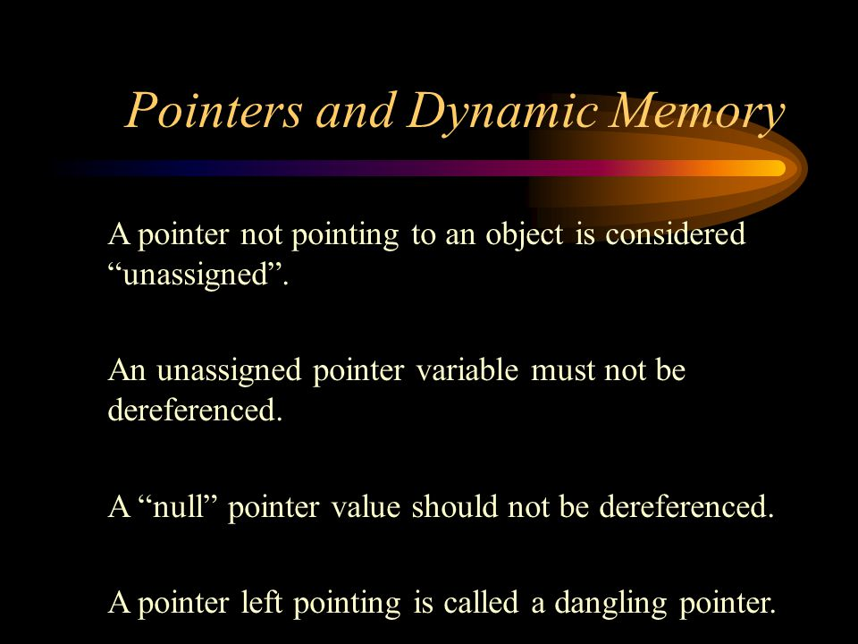 Pointers and Dynamic Memory A pointer not pointing to an object is considered unassigned .
