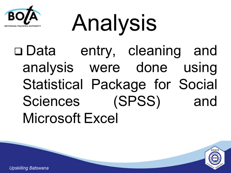 Analysis  Data entry, cleaning and analysis were done using Statistical Package for Social Sciences (SPSS) and Microsoft Excel