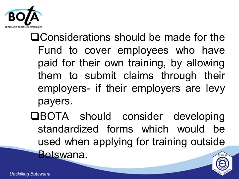  Considerations should be made for the Fund to cover employees who have paid for their own training, by allowing them to submit claims through their employers- if their employers are levy payers.