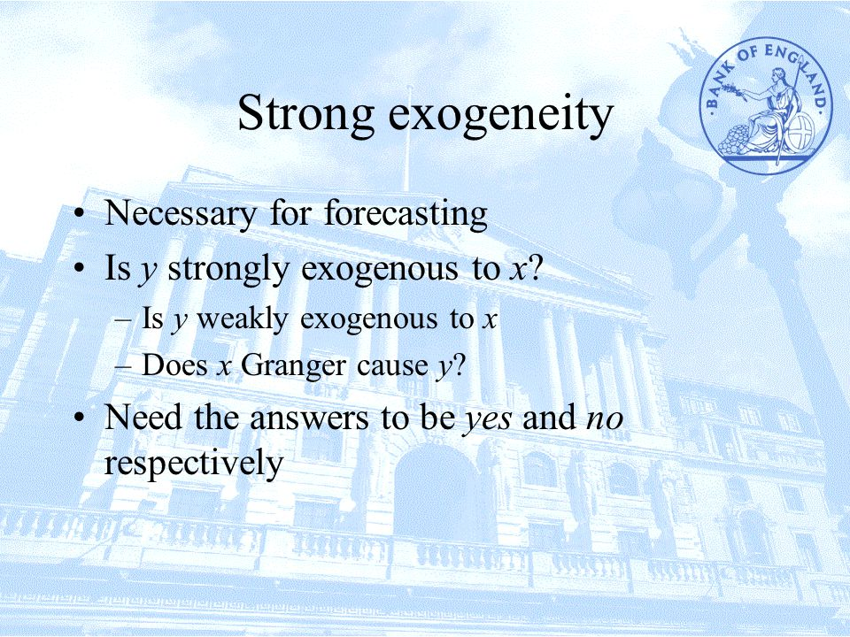 Strong exogeneity Necessary for forecasting Is y strongly exogenous to x.
