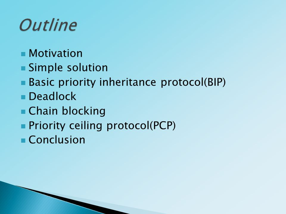 Motivation Simple solution Basic priority inheritance protocol(BIP) Deadlock Chain blocking Priority ceiling protocol(PCP) Conclusion