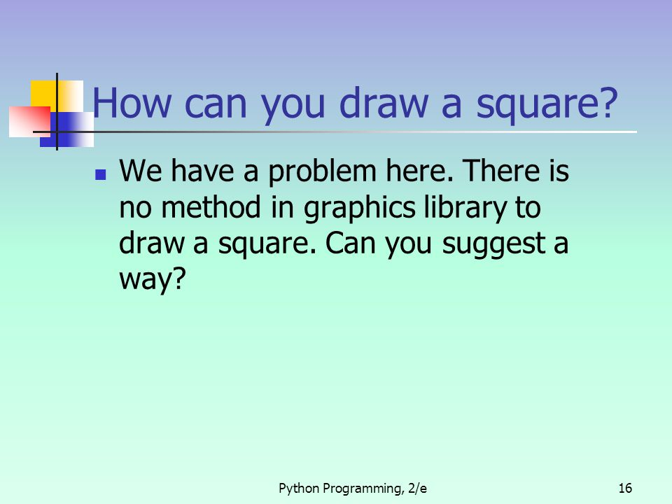 How can you draw a square. We have a problem here.