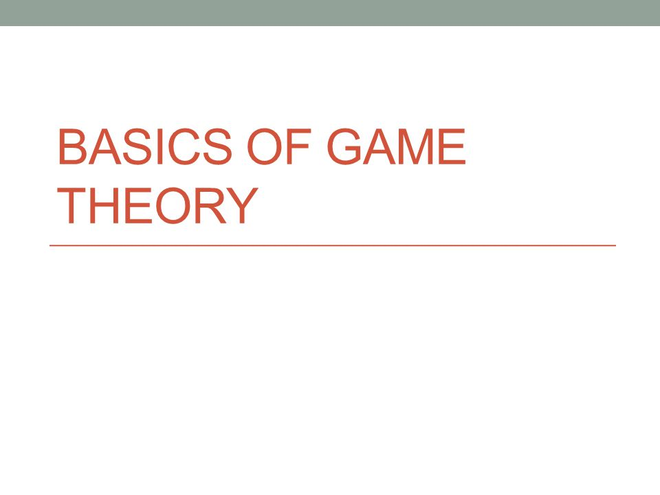 Recap Decision Theory vs.Game Theory Rationality Completeness Transitivity What's in a game.