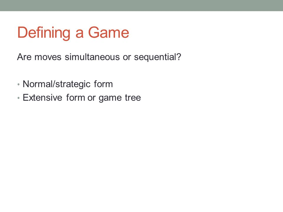 Defining a Game Are moves simultaneous or sequential.