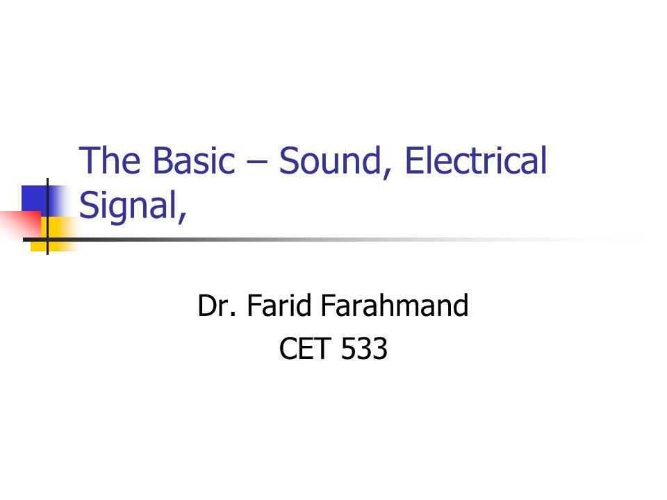 The Basic – Sound, Electrical Signal, Dr. Farid Farahmand CET 533