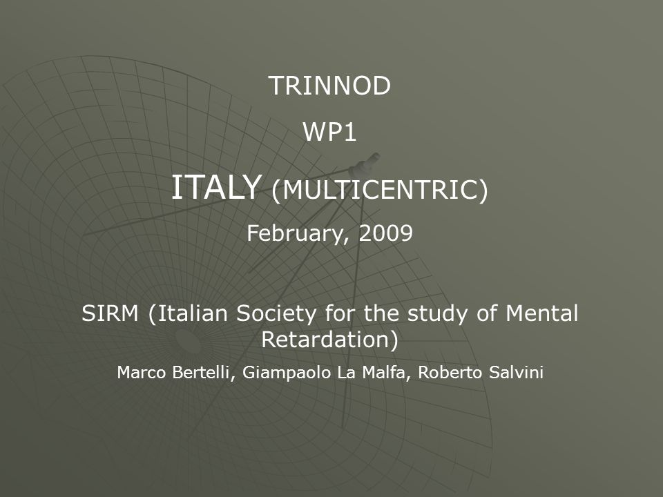 TRINNOD WP1 ITALY (MULTICENTRIC) February, 2009 SIRM (Italian Society for the study of Mental Retardation) Marco Bertelli, Giampaolo La Malfa, Roberto Salvini