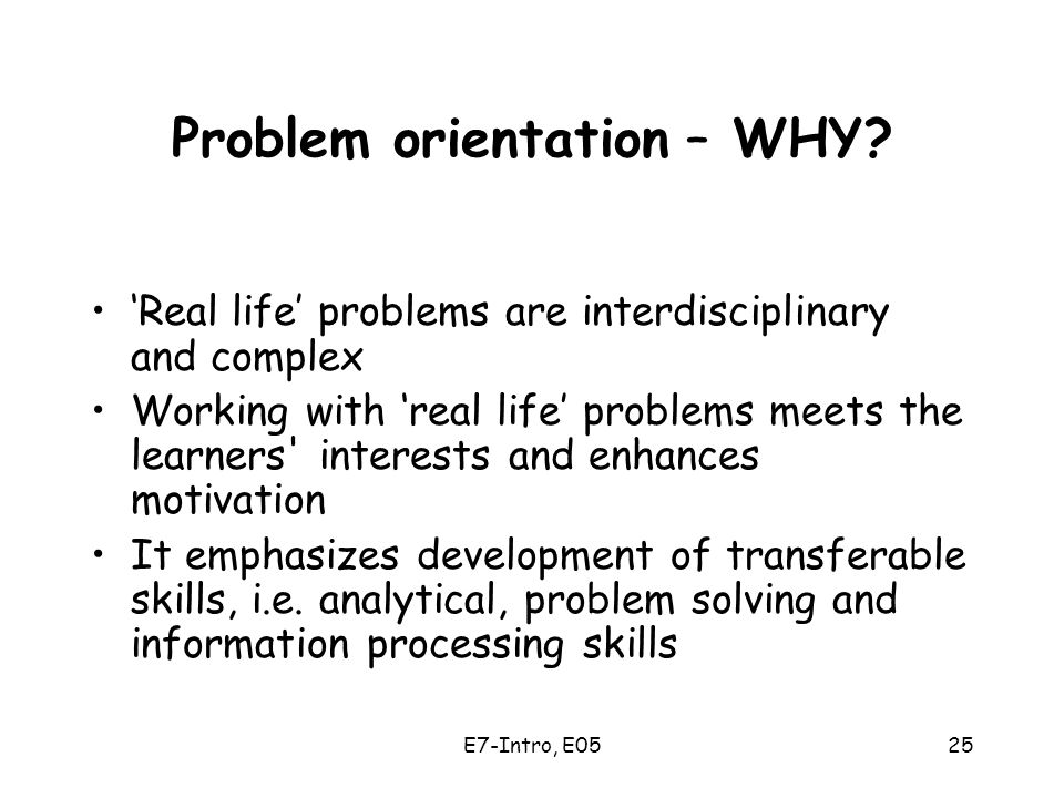 E7-Intro, E0525 Problem orientation – WHY.