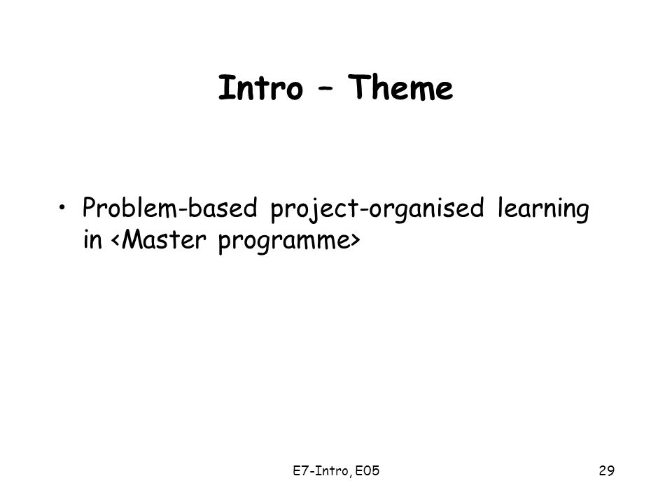 E7-Intro, E0529 Intro – Theme Problem-based project-organised learning in