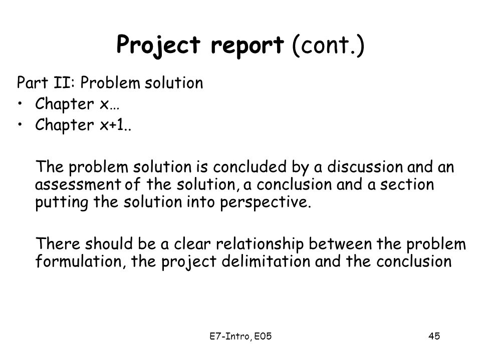 E7-Intro, E0545 Project report (cont.) Part II: Problem solution Chapter x… Chapter x+1..