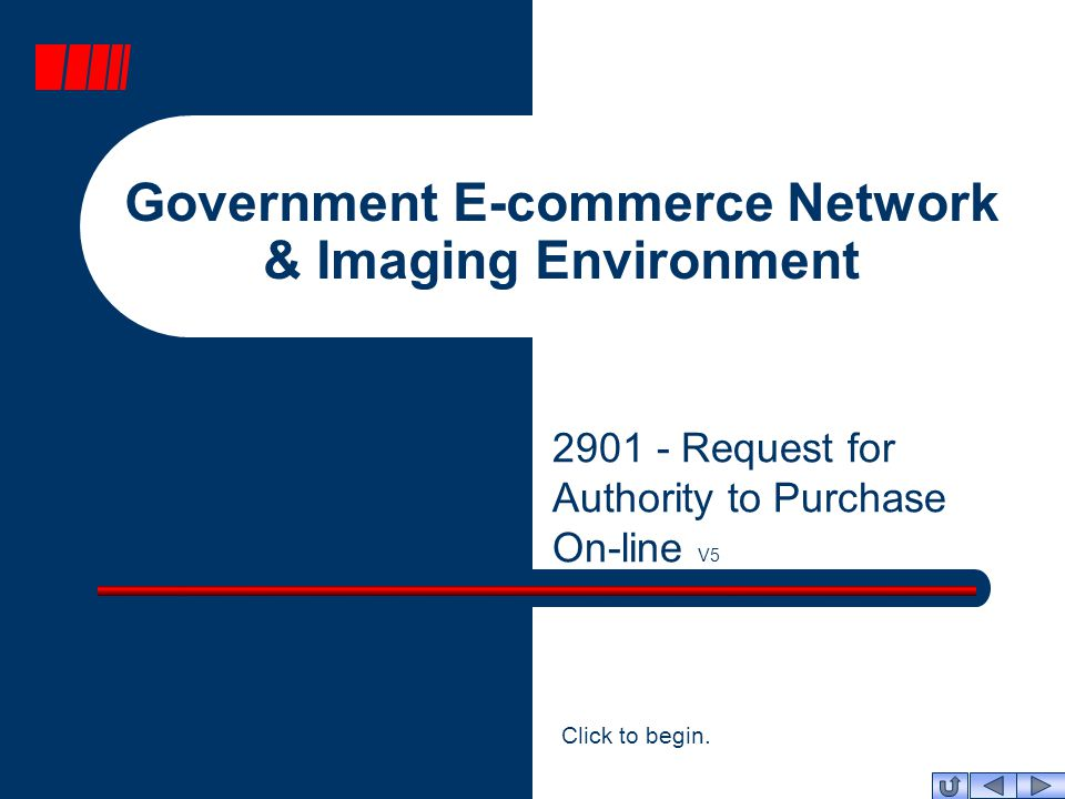 Government E-commerce Network & Imaging Environment 2901 - Request for Authority to Purchase On-line V5 Click to begin.