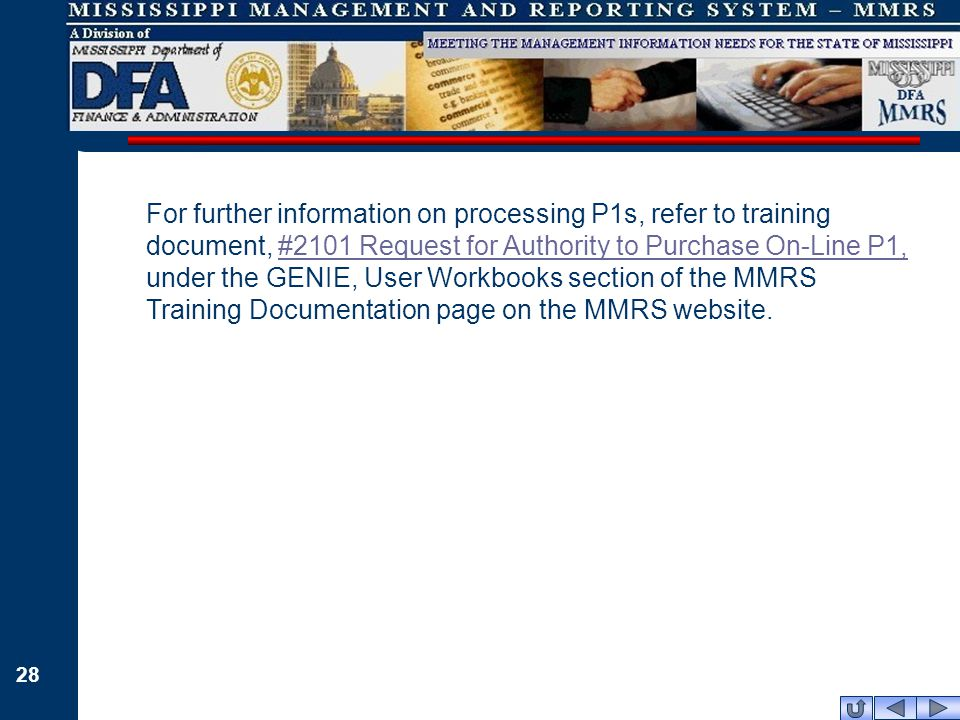28 For further information on processing P1s, refer to training document, #2101 Request for Authority to Purchase On-Line P1, under the GENIE, User Workbooks section of the MMRS Training Documentation page on the MMRS website.#2101 Request for Authority to Purchase On-Line P1,