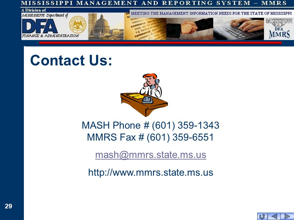 29 Contact Us: MASH Phone # (601) 359-1343 MMRS Fax # (601) 359-6551 mash@mmrs.state.ms.us http://www.mmrs.state.ms.us