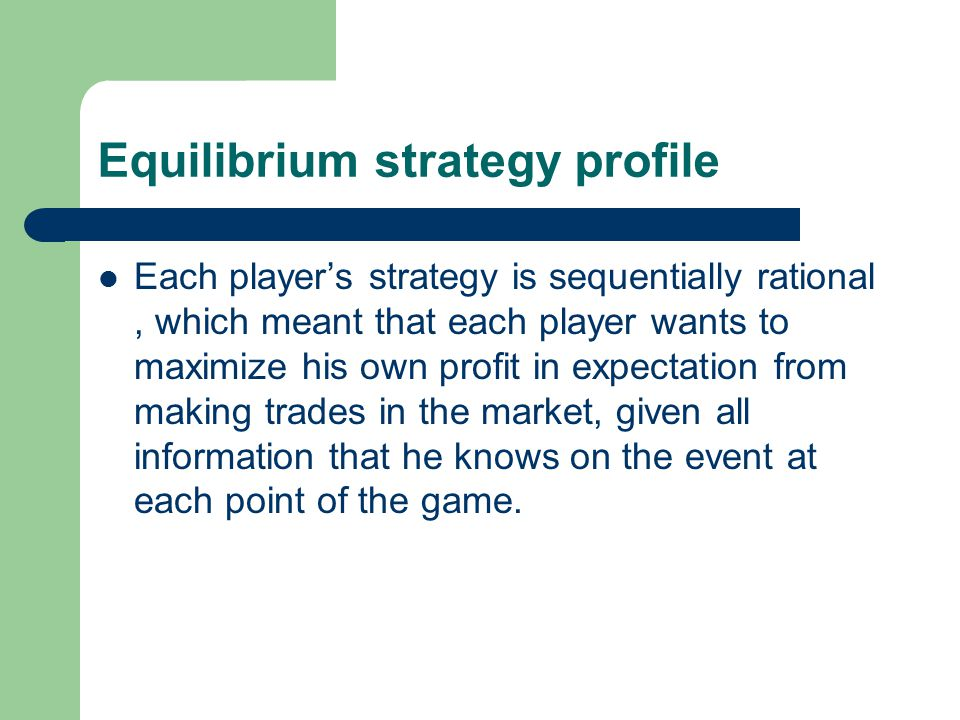 Equilibrium strategy profile Each player's strategy is sequentially rational, which meant that each player wants to maximize his own profit in expecta